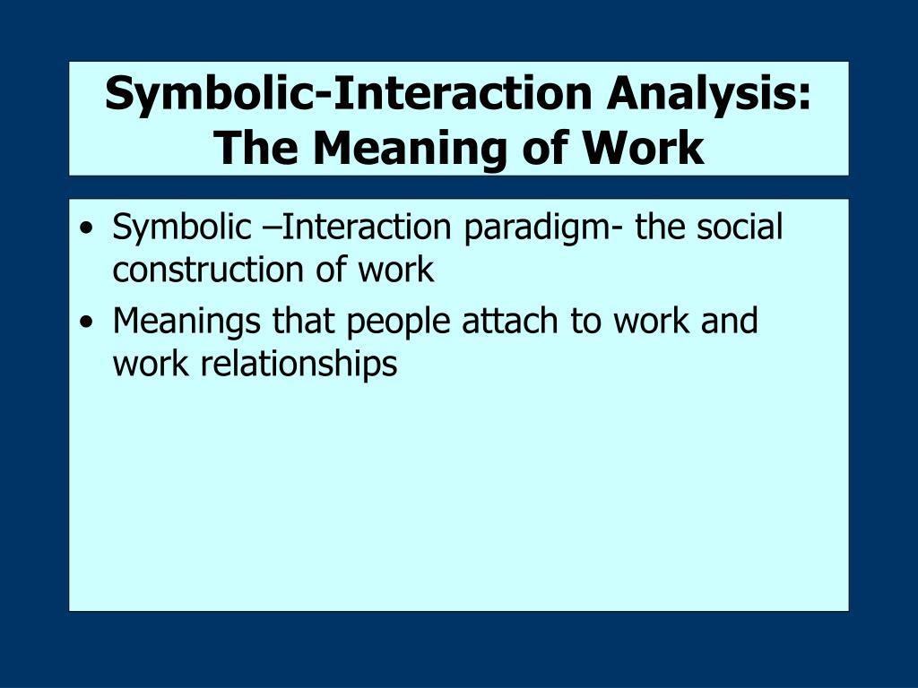 Symbolic-Interaction Analysis: The Meaning of Work