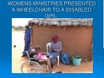 womens ministries presented a wheelchair to a disabled girl
