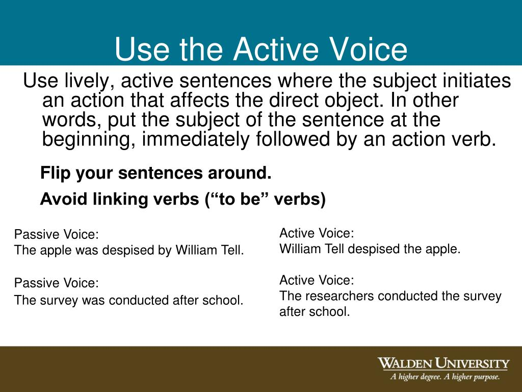 Use lively, active sentences where the subject initiates an action that affects the direct object. In other words, put the subject of the sentence at the beginning, immediately followed by an action verb.