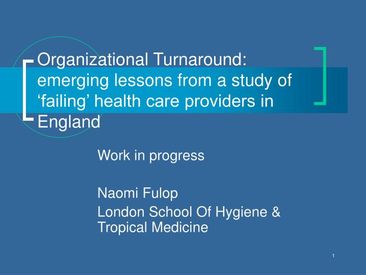 Organizational turnaround emerging lessons from a study of failing health care providers in england