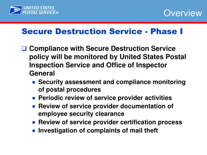 Compliance with Secure Destruction Service  policy will be monitored by United States Postal Inspection Service and Office of Inspector General