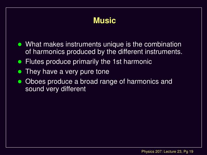 What makes instruments unique is the combination of harmonics produced by the different instruments.