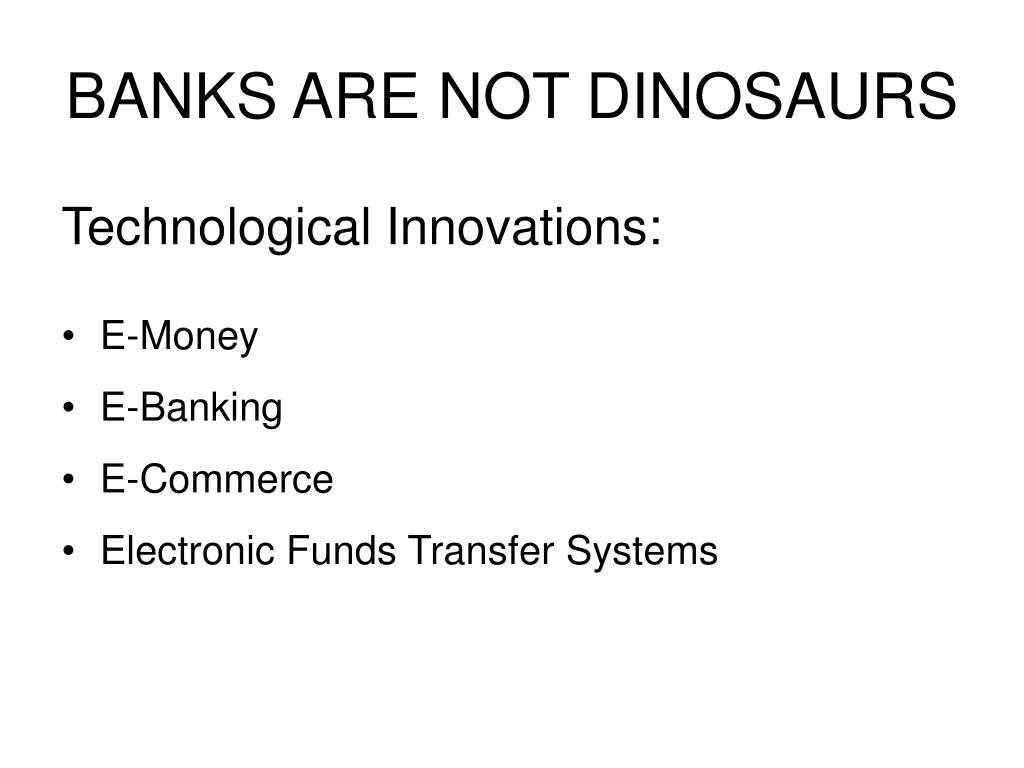 BANKS ARE NOT DINOSAURS