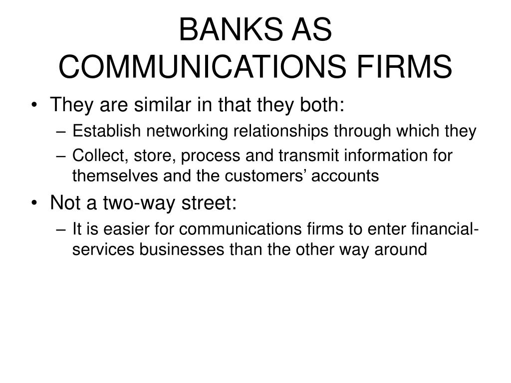 BANKS AS COMMUNICATIONS FIRMS