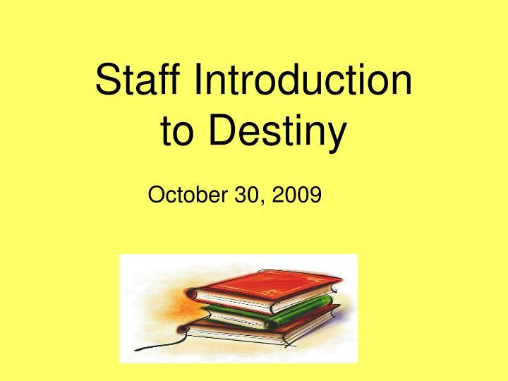 Staff introduction to destiny