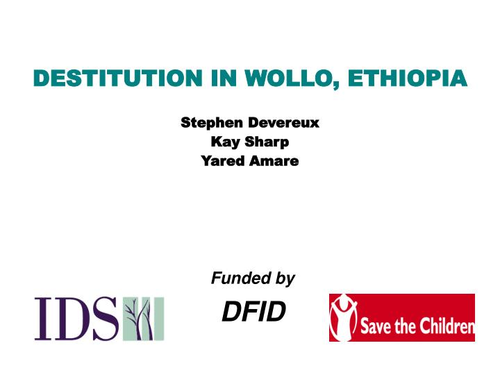 PPT - DESTITUTION IN WOLLO, ETHIOPIA Stephen Devereux Kay