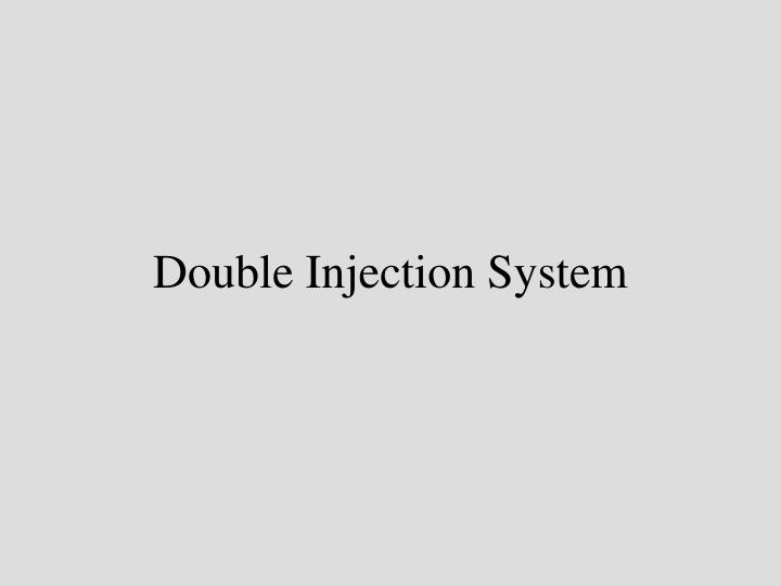 Double Injection System