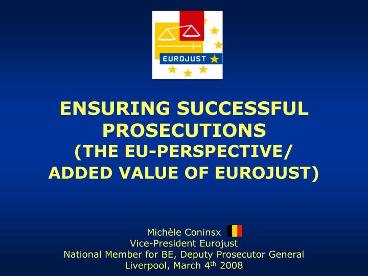 Ensuring successful prosecutions the eu perspective added value of eurojust