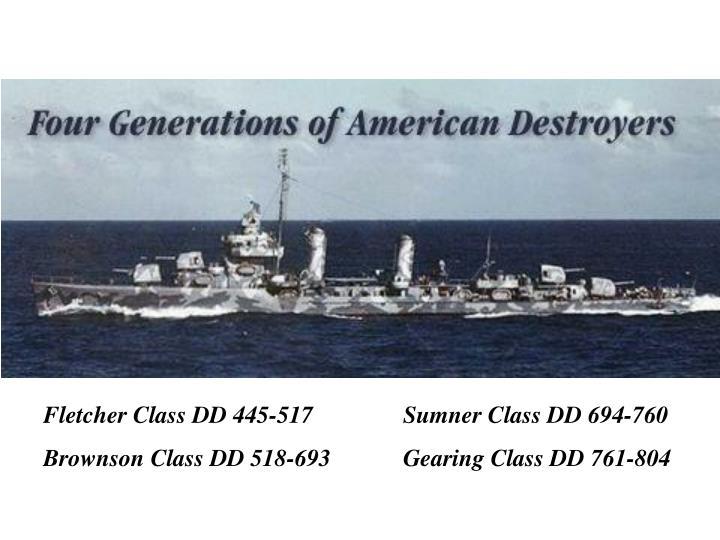 Fletcher Class DD 445-517Sumner Class DD 694-760