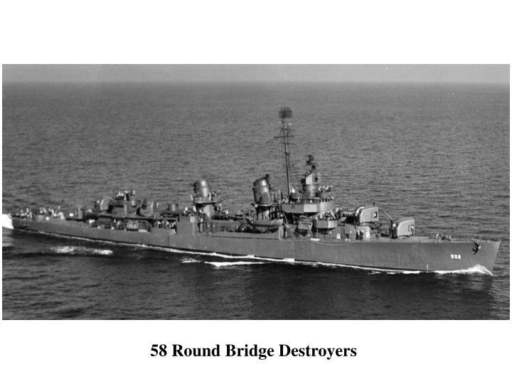 58 Round Bridge Destroyers