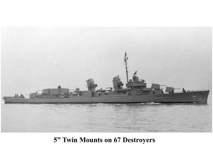 "5"" Twin Mounts on 67 Destroyers"