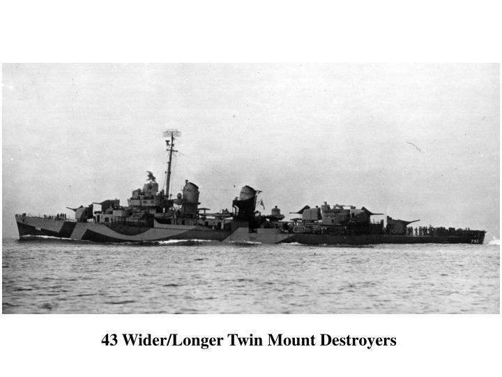 43 Wider/Longer Twin Mount Destroyers
