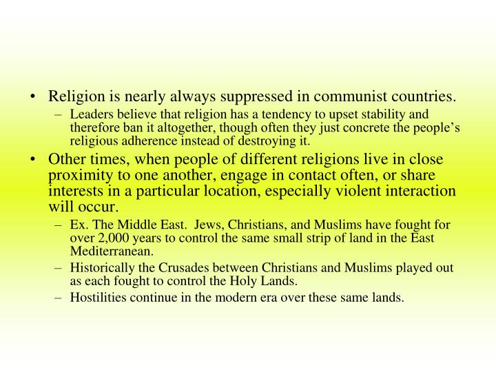 Religion is nearly always suppressed in communist countries.