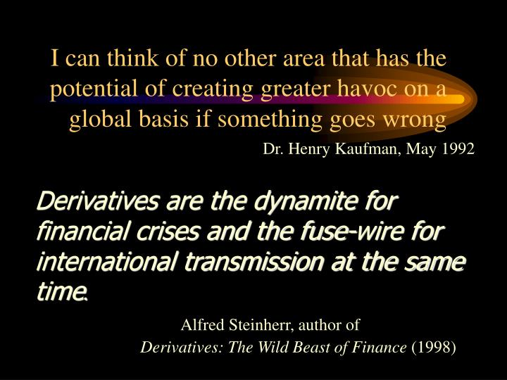 I can think of no other area that has the potential of creating greater havoc on a global basis if s...