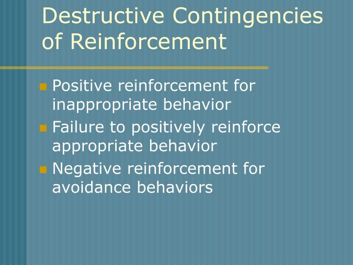 Destructive Contingencies of Reinforcement