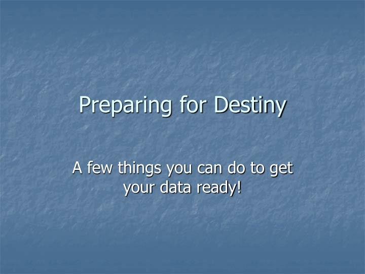 Preparing for destiny