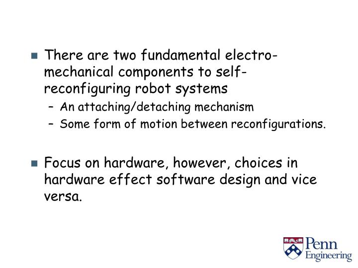 There are two fundamental electro-mechanical components to self-reconfiguring robot systems