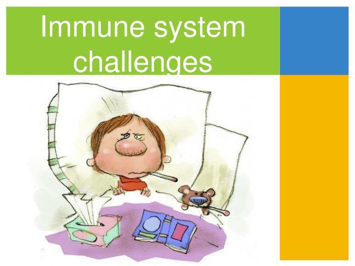 Immune system challenges