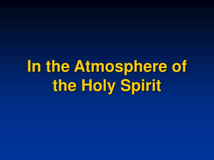 In the Atmosphere of the Holy Spirit
