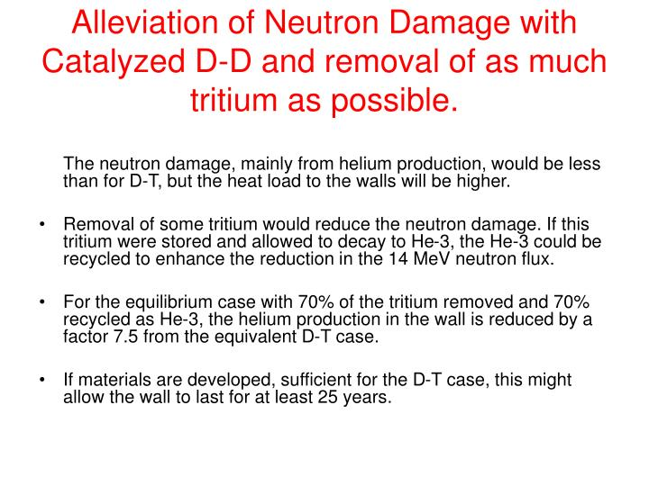 Alleviation of Neutron Damage with Catalyzed D-D and removal of as much tritium as possible.