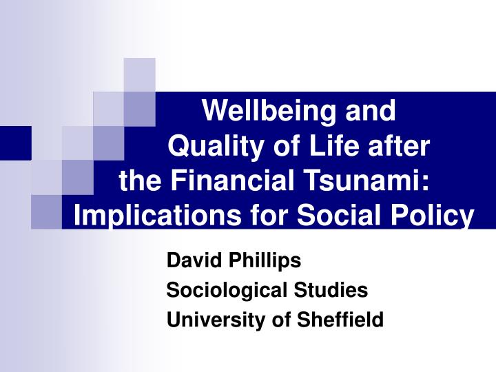 Wellbeing and quality of life after the financial tsunami implications for social policy