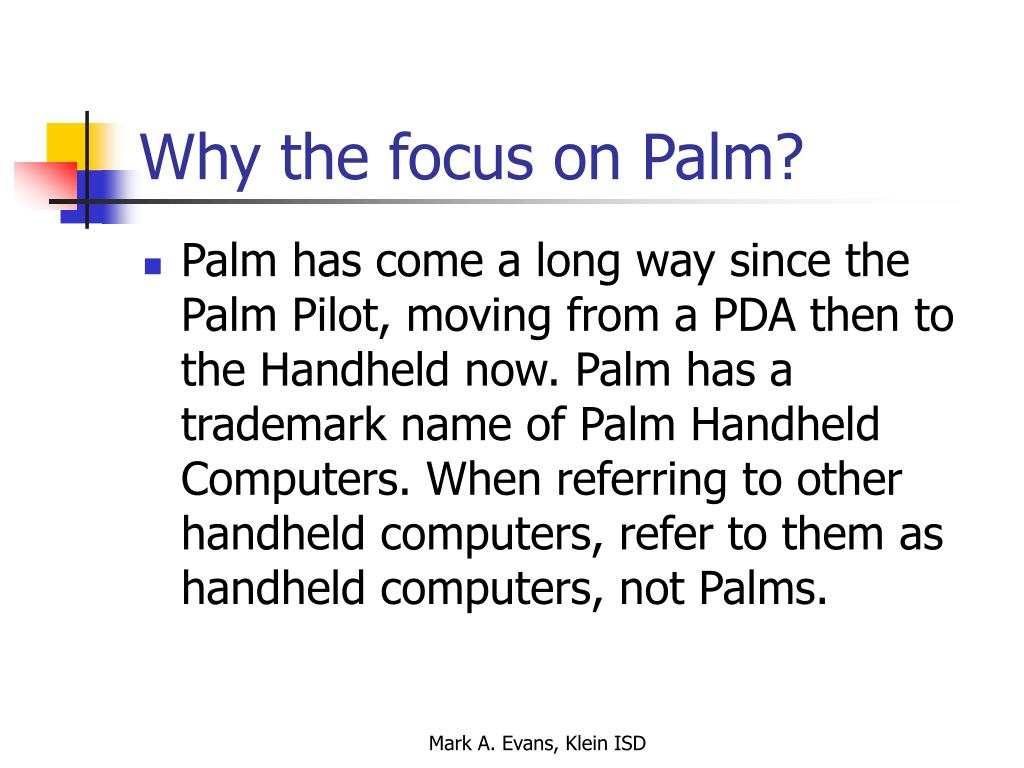 Why the focus on Palm?