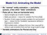 model 5 2 animating the model