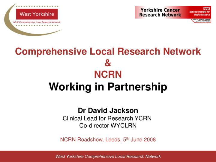 comprehensive local research network ncrn working in partnership n.