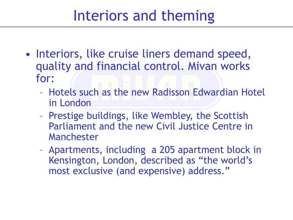 Interiors, like cruise liners demand speed, quality and financial control. Mivan works for: