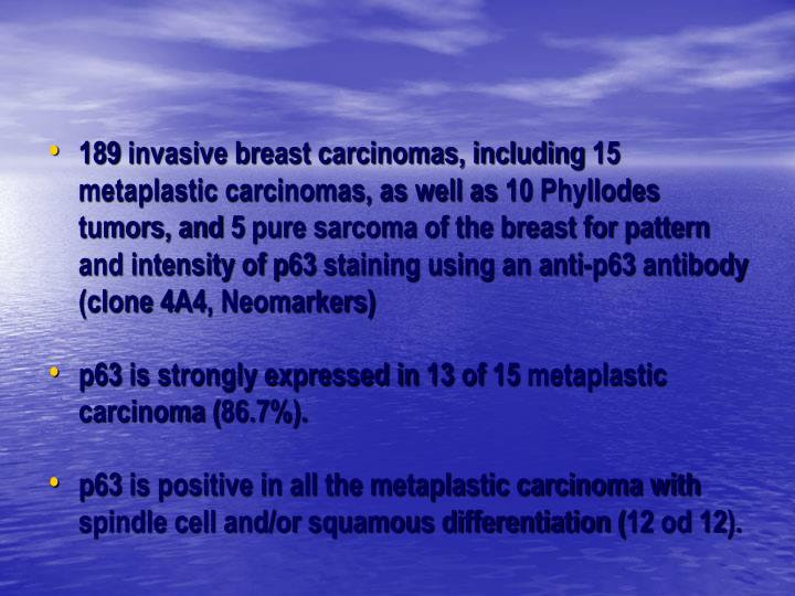 189 invasive breast carcinomas, including 15 metaplastic carcinomas, as well as 10 Phyllodes tumors,...