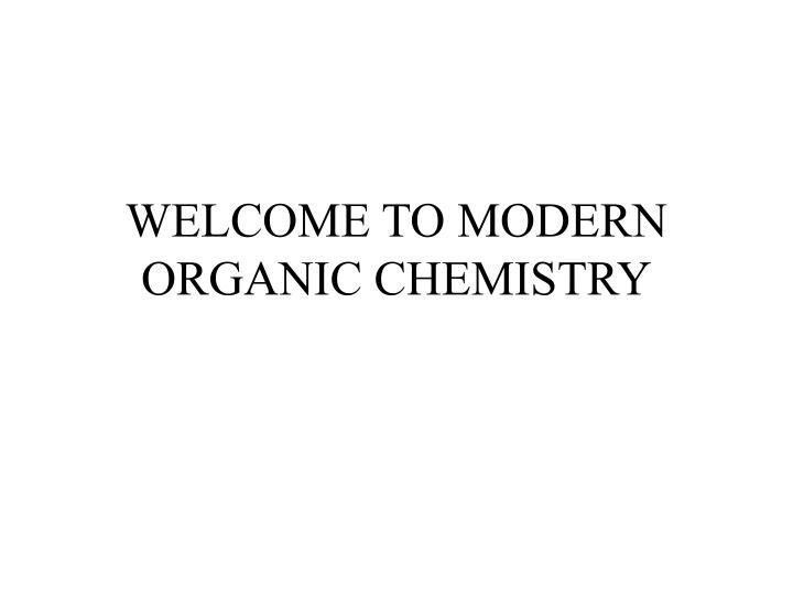 Welcome to modern organic chemistry