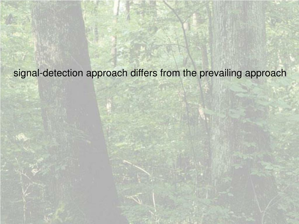 signal-detection approach differs from the prevailing approach