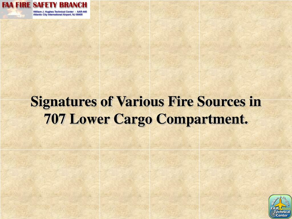 Signatures of Various Fire Sources in 707 Lower Cargo Compartment.