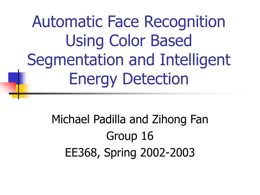 Ppt Automatic Face Recognition Using Color Based Segmentation And Intelligent Energy Detection