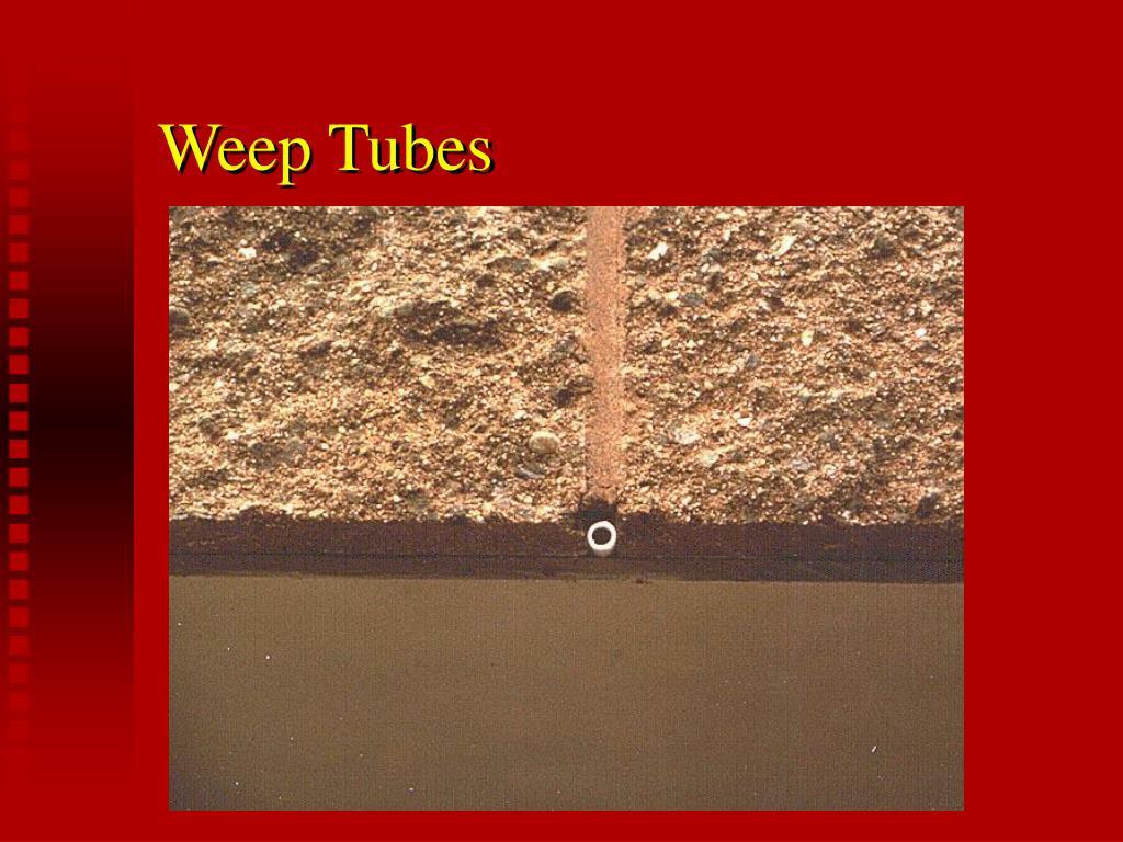 Weep Tubes