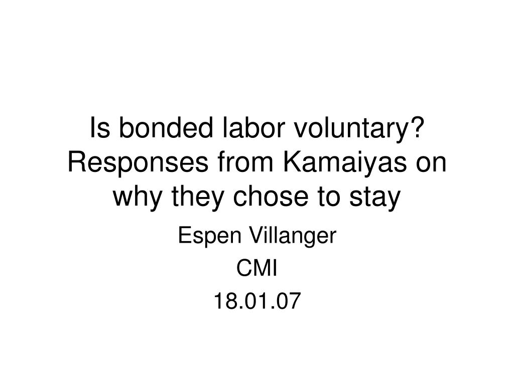is bonded labor voluntary responses from kamaiyas on why they chose to stay