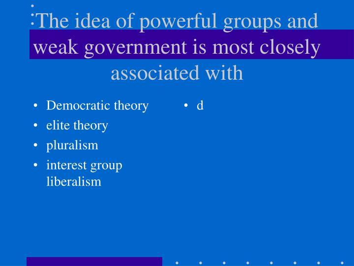 The idea of powerful groups and weak government is most closely associated with