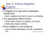 item 3 enforce singleton property