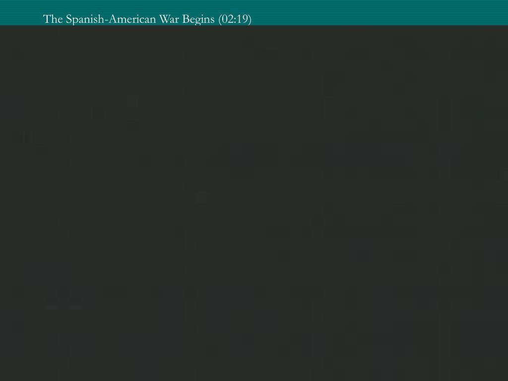 The Spanish-American War Begins (02:19)