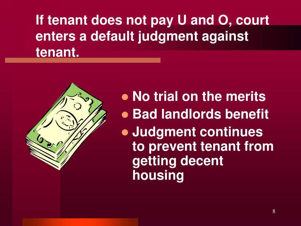 If tenant does not pay U and O, court enters a default judgment against tenant.