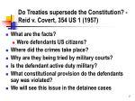 do treaties supersede the constitution reid v covert 354 us 1 1957