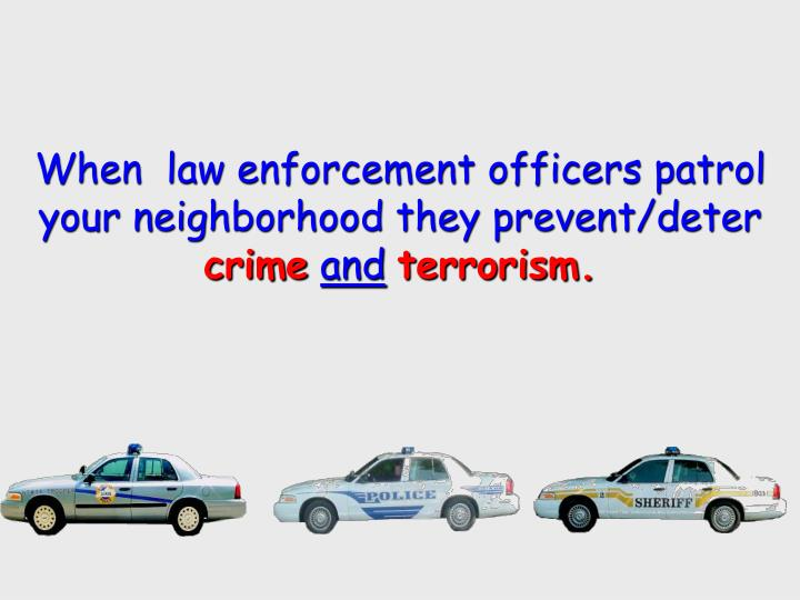 When  law enforcement officers patrol your neighborhood they prevent/deter