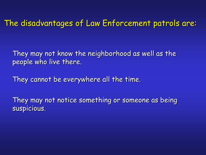 The disadvantages of Law Enforcement patrols are: