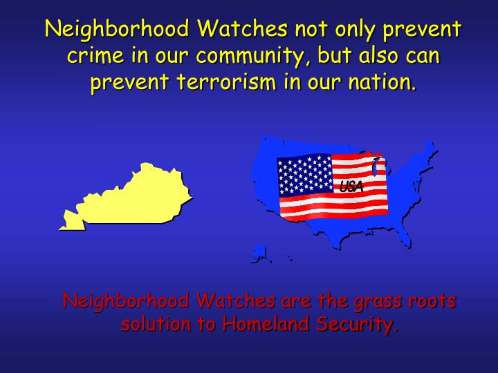 Neighborhood Watches not only prevent crime in our community, but also can prevent terrorism in our nation.