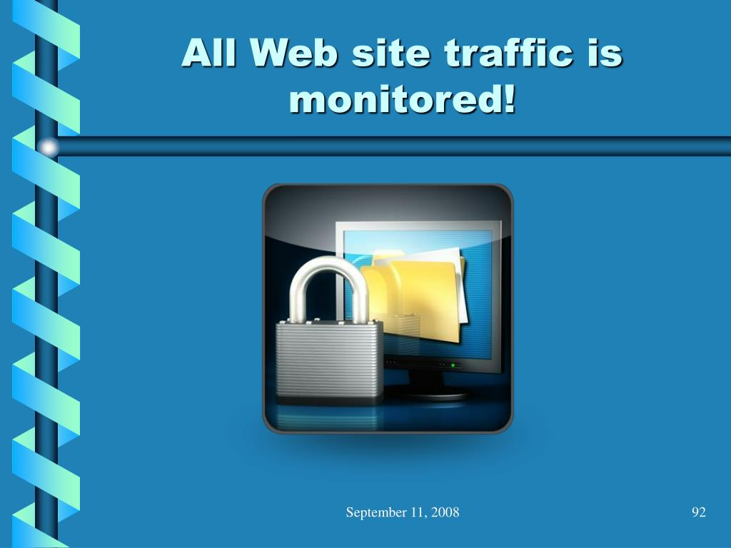 All Web site traffic is monitored!