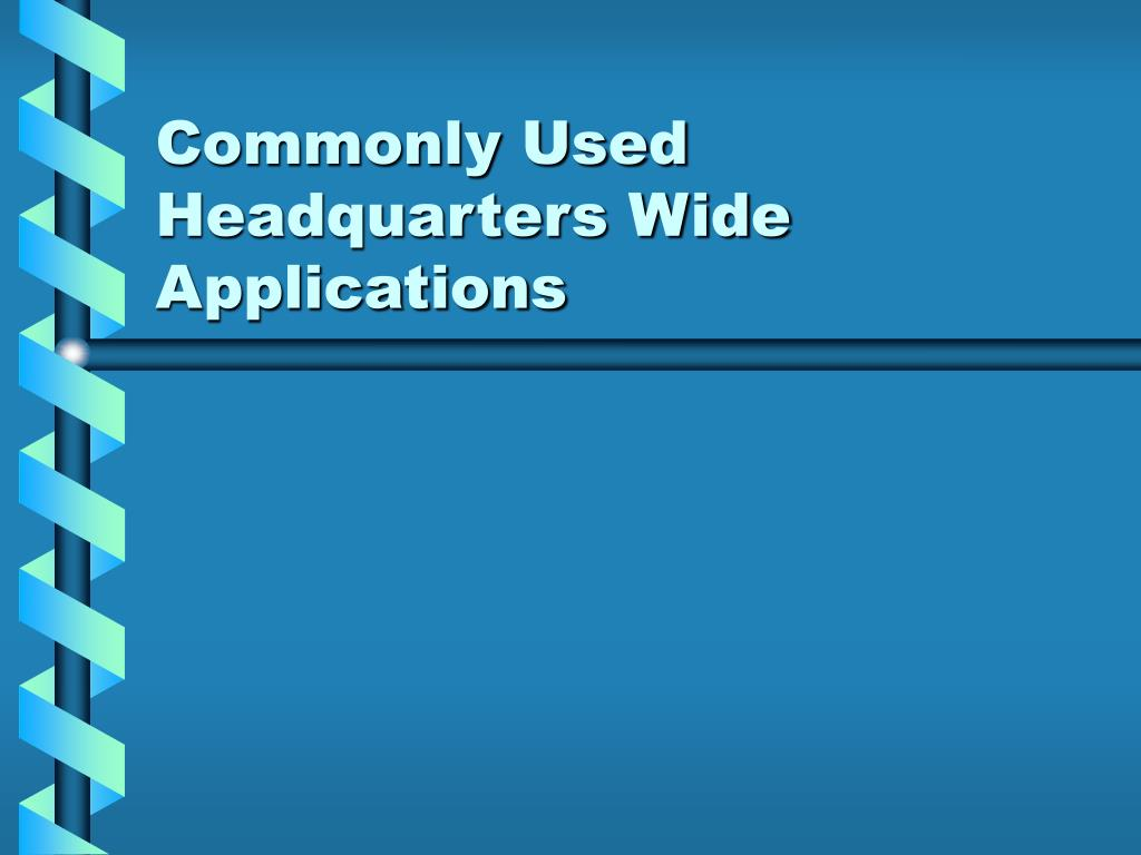 Commonly Used Headquarters Wide Applications