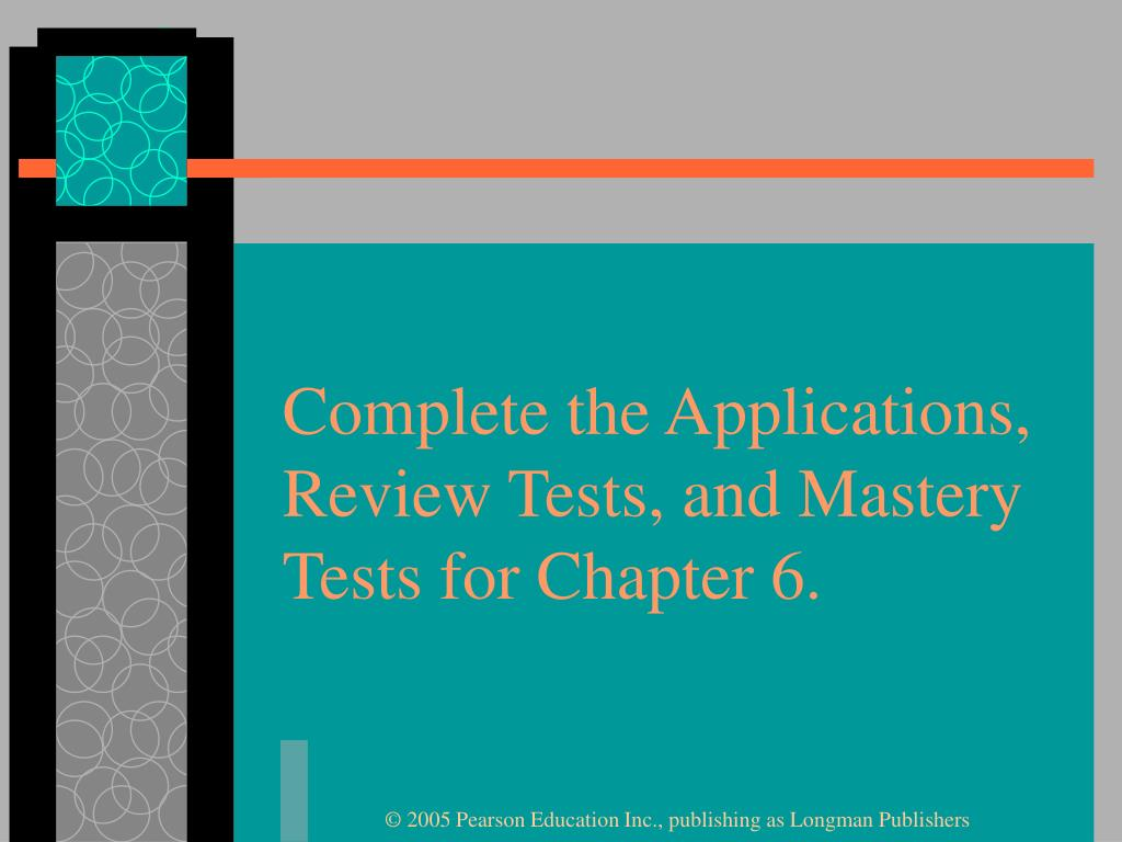 Complete the Applications, Review Tests, and Mastery Tests for Chapter 6.