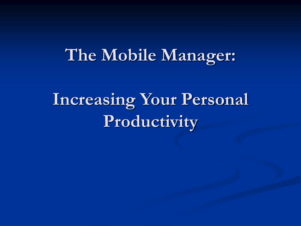 the mobile manager increasing your personal productivity l.