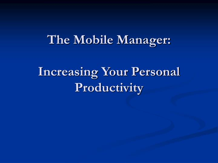 The mobile manager increasing your personal productivity