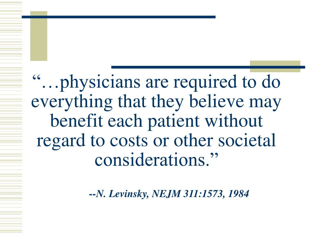 """""""…physicians are required to do everything that they believe may benefit each patient without regard to costs or other societal considerations."""""""